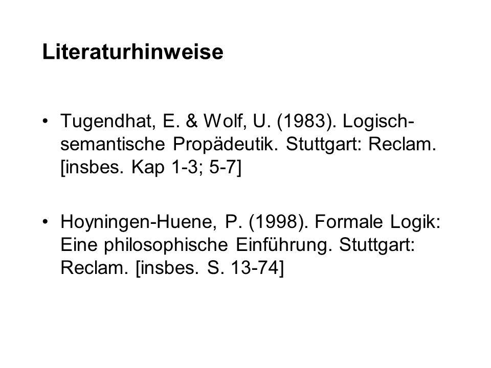 LiteraturhinweiseTugendhat, E. & Wolf, U. (1983). Logisch-semantische Propädeutik. Stuttgart: Reclam. [insbes. Kap 1-3; 5-7]